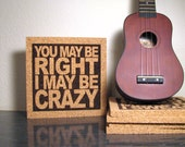 BILLY JOEL Lyrics - You May Be Right I May Be Crazy - Kitchen Office Anywhere Cork Typography Sign and Trivet