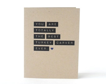 Turkey Carver - Thanksgiving Card - Funny Holiday Greeting Card - You Are Totally The Best Turkey Carver Ever - Christmas Card