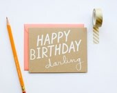 DISCONTINUED - Happy Birthday Darling - Birthday - sweet - bff - screen printed - funny - modern - white on kraft