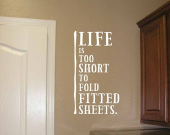 Life is Too Short to Fold Fitted Sheets laundry room decal, funny wall quotes, laundry room quote, laundry vinyl lettering (MV1528)