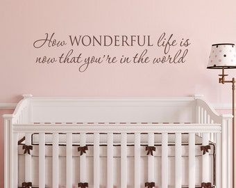 How Wonderful Wall Decal - now that you're in the world - Nursery Decal - Large
