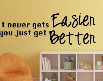 Vinyl wall decal It never gets easier you just get better wall decor D71