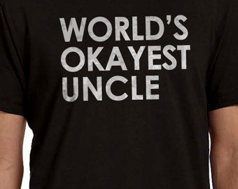 Uncle Shirt World's Okayest Uncle Shirt Mens t shirt tshirt Uncle Birthday Husband Gift Best Uncle Anniversary Gift Uncle Gift