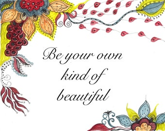 INSPIRATIONAL QUOTE print-be your own kind of beautiful print,wall decor,home decor, gift for her,gift,motivational quote