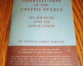 The Constitution of the United States Its Sources and Its Application by Thomas James Norton A Handbook for Citizens and Public Officials