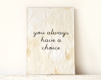 Wall Decor, Poster, Sign - you always have a choice
