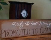 Only The Best Moms Get Promoted To Grandma Wooden Primitive Sign