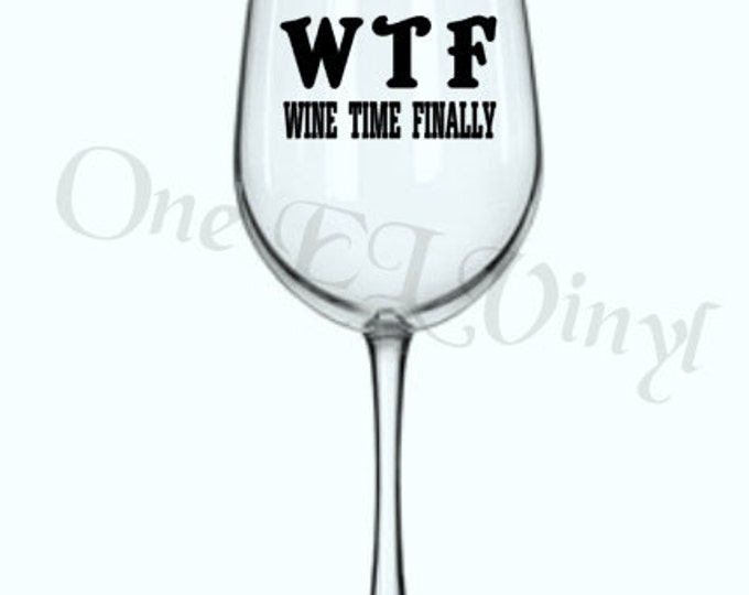 DIY Decal - WTF Wine Time Finally - DIY Wine Glass Stickers, Tumblers, Mugs, and more