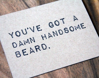 You've Got A Damn Handsome Beard. Just Because, I Love You, Happy Birthday, Happy Anniversary Card.