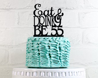 Eat Drink and Be 55 - 55th Birthday Cake Topper or Sign