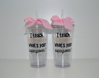 """20 oz. Clear Tumbler """"I Teach. What's your superpower?"""""""