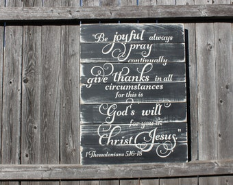 1 Thessalonians 5:16-18- Christian Decor- Be joyful Always- Pray Continually- Scripture Sign- Bible Verse Sign- Christian Sign- Home Decor