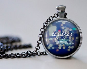Together or Not at All Pendant Necklace - Doctor Who Jewelry - Doctor Who Necklace - Amy and Rory