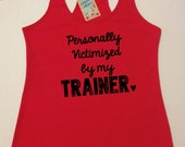 Personally Victimized by My Trainer. Workout Tank Top. Running Tank. Racerback Tank Top. Size S - XXL. Free Shipping USA