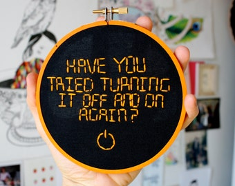 Embroidery Hoop Wall Art - Have you tried turning it off and on again? - The IT Crowd Quote