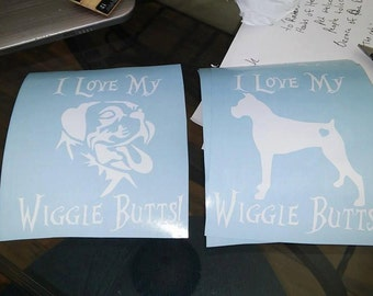 I love my Wiggle Butt(s)! Vinyl Decal