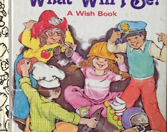 What Will I Be? A Wish Book A Little Golden Book