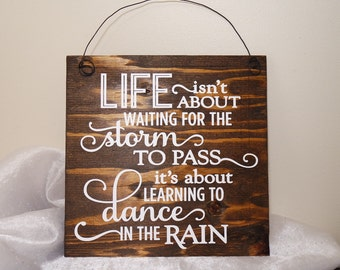 Life Isn't About Waiting For The Storm To Pass It's About Learning To Dance In The Rain Wood Sign, Rustic Wood Hanging Sign, Rustic Sign