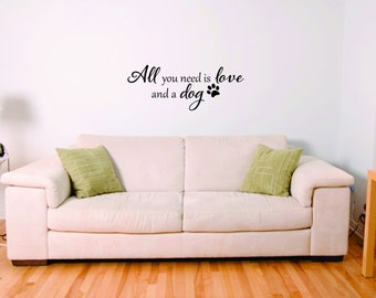 All you need is love and a dog vinyl wall art decor design sticker decal