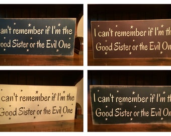 "Custom Carved Wooden Sign - ""I Can't Remember If I'm The Good Sister Or The Evil One"" - 20""x7.5"""