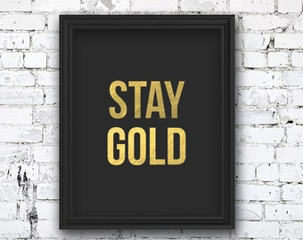 Wall Art - Stay Gold - Quote - Poster - Digital File - Printable - Gold - Charcoal - The Outsiders