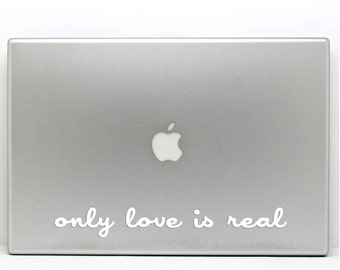 Macbook Pro Decal - Only Love Is Real  Vinyl Decal for Macbook Pro, Laptop,  iPad, Car - Mc Yogi