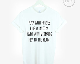 PLAY with fairies RIDE a unicorn SWIM with mermaids t-shirt tee unisex mens womens tumblr instagram funny cute slogan 100% cotton *brand new