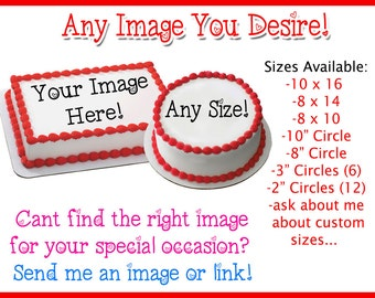 Your Very Own Custom Edible Cake Image Cake Topper on Frosting and Icing Sheets