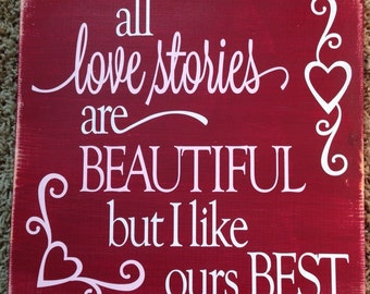 All love stories are beautiful but ours is best, wood sign.