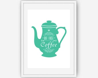 But First Coffee Print, Teal Wall Art, Coffee Print, Coffee Wall Art, Home Decor, Wall Art, Printable, Instant Download