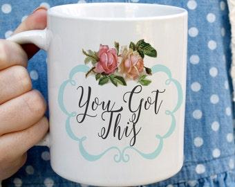 Coffe Mug, Inspirational Quote Mug, You Got This, Calligraphy Mug, Floral Mug, Vintage Floral Mug