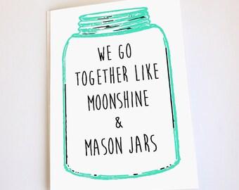 Funny greeting card, Valentine's Day, Anniversary, Birthday, Mason jar, Moonshine