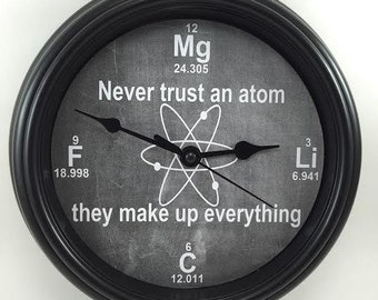 "CHEMISTRY ""Never Trust an Atom"" SCIENCE Physics Teacher's Wall Clock"