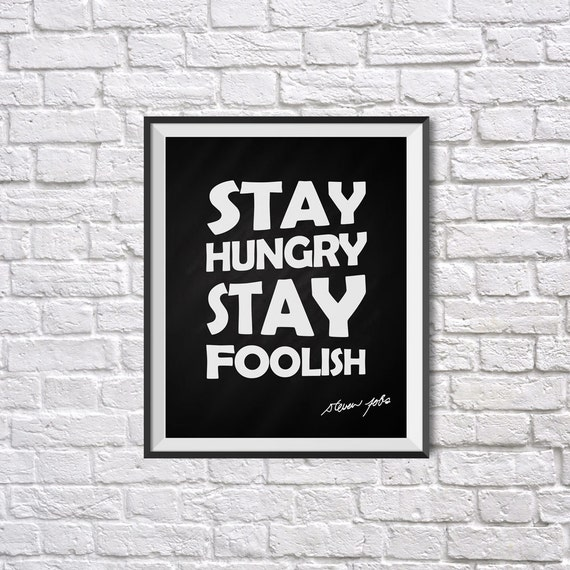 Stay Hungry Stay Foolish Inspirational Poster by ...