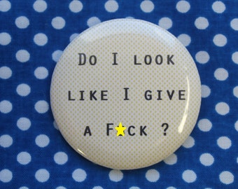 Do I look like a give a F-ck - 2.25 inch pinback button badge