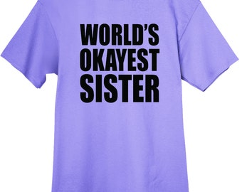 World's Okayest Sister t shirt gift for sister sister gift tshirt Birthday S M L XL XXL You choose color shirt and ink color