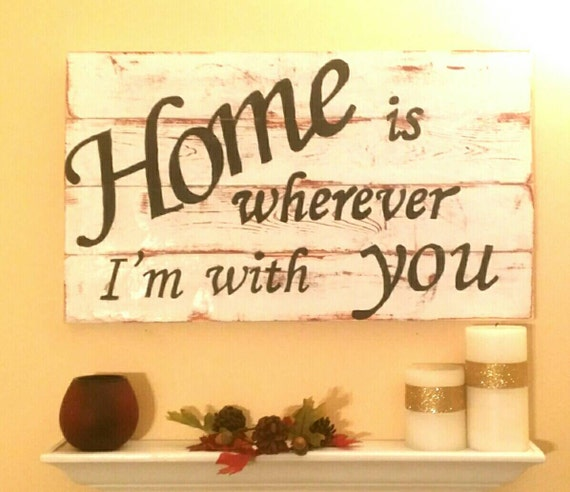 Home Is Wherever I M With You Wood Sign Home Decor: Items Similar To Home Is Wherever I'm With You -Wooden