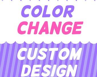 Color Change Option- Custom Design or Change Requested