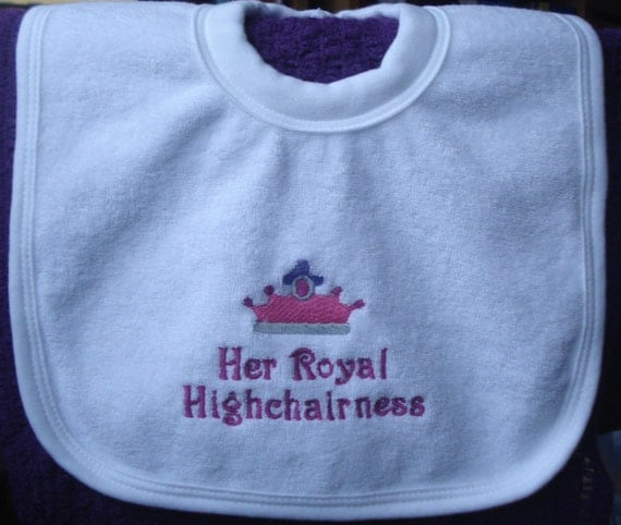 White Bib with Embroidered Her Royal Highchairness Image