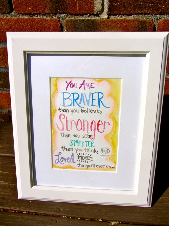 Inspirational Watercolor Quote - Encouraging Quote - Braver than you believe - A.A. Milne