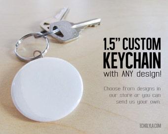 "1.5"" Custom Keychain - ANY DESIGN!"