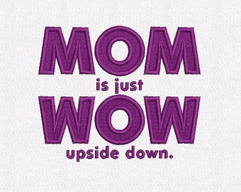 Saying Mom is Just WOW Upside Down Machine Embroidery Design digital INSTANT DOWNLOAD