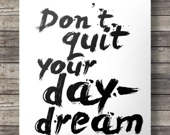 Don't quit your day dream  - Typography print -  INSTANT DOWNLOAD digital PDF poster