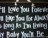 I'll love you forever like you for always SIGN as long as you're living my baby you'll be