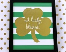 Gold Foil Shamrock Print - Not Lucky Blessed, St. Patrick's Day Print