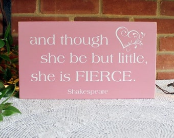 And though she be but little, she is FIERCE Wood Sign for Baby Girl, Wall Art, Wall Decor, Nursery Decor, Shakespeare Quote