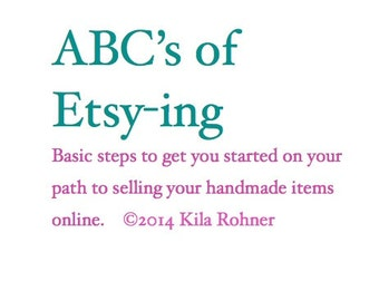 Tutorial Instant Download DIY ABC's of Etsy- ing Basic Getting Started Guide How To San Diego California USA Kila Rohner