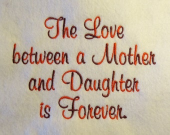 The Love Between Mother and Daughter is Forever  Embroidery Design - 2 Sizes Custom Phrase Welcome