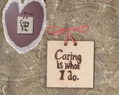 """Sign Plaque """"Caring Is What I Do"""" Gift for Caregiver Nurse Therapist Wall Art Prim Rustic"""