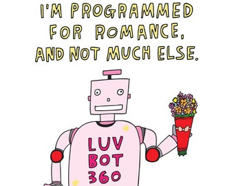 Romantic Card - I'm Programmed For Romance, And Not Much Else.